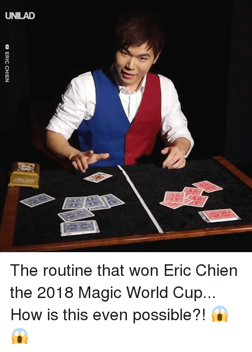 Dank, World Cup, and Magic: UNILAD The routine that won Eric Chien the 2018 Magic World Cup... How is this even possible?! 😱😱
