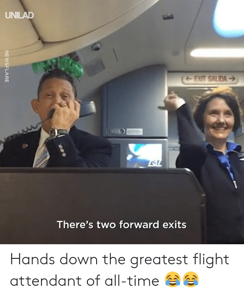 Dank, Flight, and Time: UNILAD  There's two forward exits Hands down the greatest flight attendant of all-time 😂😂