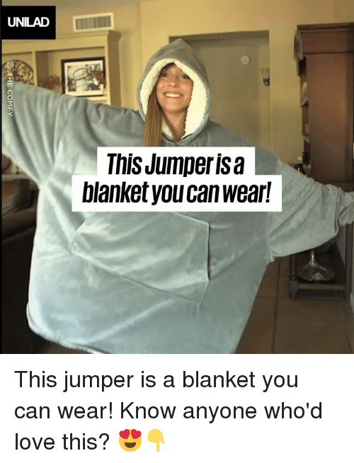 Dank, Love, and 🤖: UNILAD  This Jumperisa  blanket you can wear This jumper is a blanket you can wear! Know anyone who'd love this? 😍👇