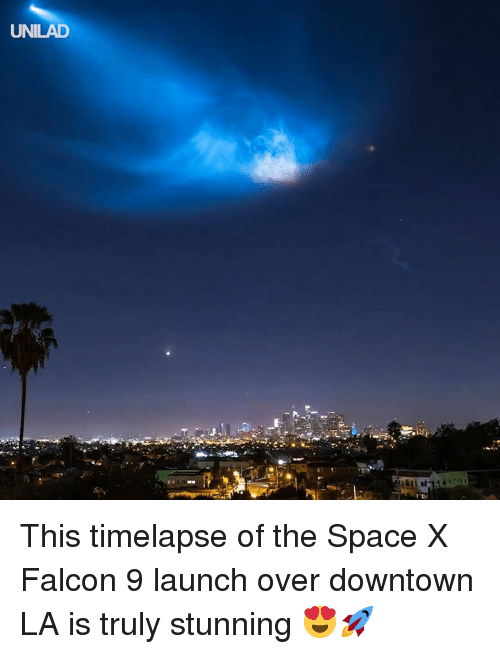 Dank, Space, and 🤖: UNILAD This timelapse of the Space X Falcon 9 launch over downtown LA is truly stunning 😍🚀