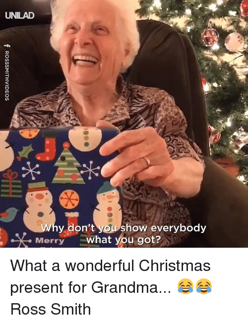 Christmas, Dank, and Grandma: UNILAD  y don't you show everybody  Merrywhat you got? What a wonderful Christmas present for Grandma... 😂😂  Ross Smith