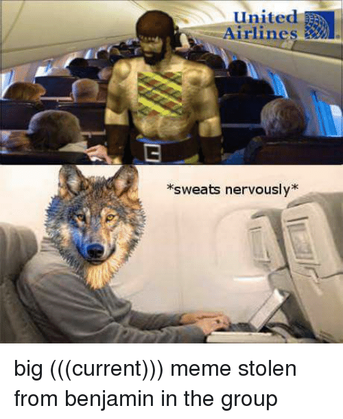 Meme, Memes, and United: united  E  Airlines  sweats nervously big (((current))) meme stolen from benjamin in the group