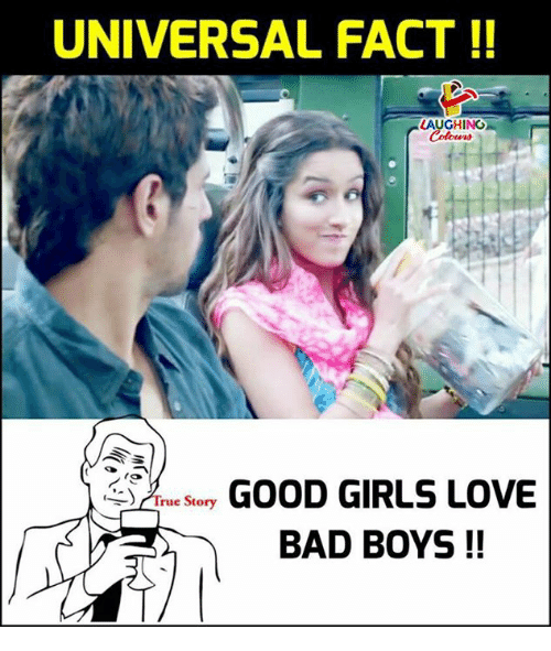 Bad, Bad Boys, and Girls: UNIVERSAL FACT!!  AUGHING  Sry GOOD GIRLS LOVE  -) True  BAD BOYS!!