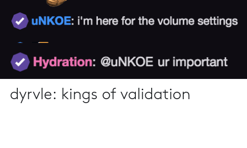 Tumblr, Blog, and Http: uNKOE: i'm here for the volume settings   Hydration: @uNKOE ur important dyrvle:  kings of validation