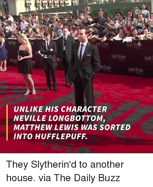 Longbottomed: UNLIKE HIS CHARACTER  NEVILLE LONGBOTTOM,  MATTHEW LEWIS WAS SORTED They Slytherin'd to another house.  via The Daily Buzz