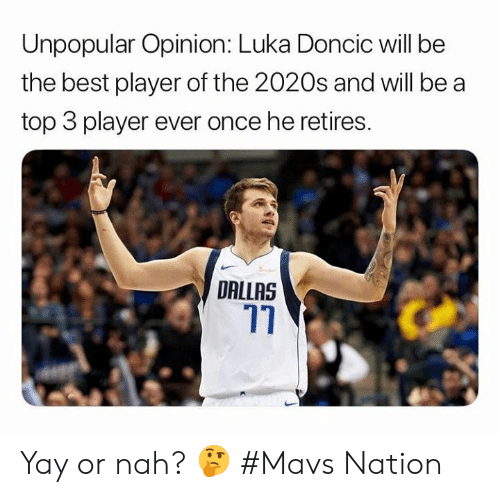 Nba, Best, and Dallas: Unpopular Opinion: Luka Doncic will be  the best player of the 2020s and will be a  top 3 player ever once he retires.  DALLAS Yay or nah? 🤔  #Mavs Nation