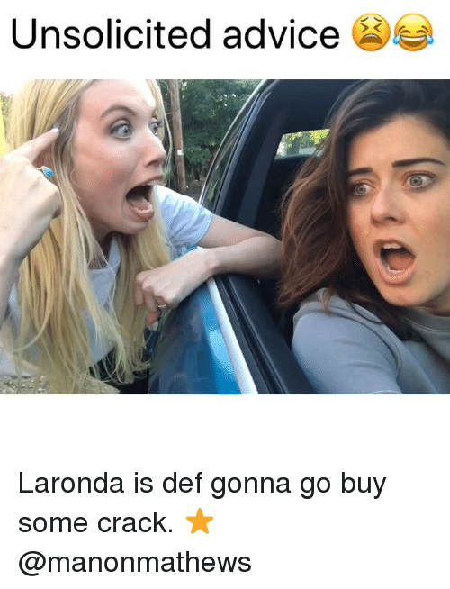 Advice, Memes, and 🤖: Unsolicited advice Laronda is def gonna go buy some crack. ⭐️ @manonmathews
