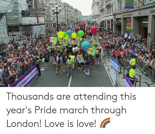 Attending: UNV Thousands are attending this year's Pride march through London! Love is love! 🌈