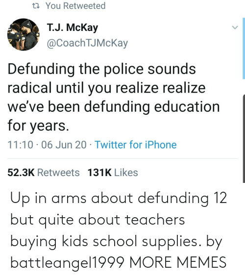 Kids: Up in arms about defunding 12 but quite about teachers buying kids school supplies. by battleangel1999 MORE MEMES