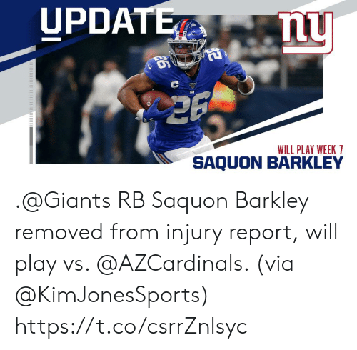 Memes, Giants, and 🤖: UPDATE  26  WILL PLAY WEEK 7  SAQUON BARKLEY .@Giants RB Saquon Barkley removed from injury report, will play vs. @AZCardinals. (via @KimJonesSports) https://t.co/csrrZnlsyc