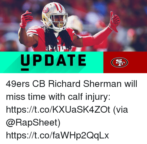 San Francisco 49ers, Memes, and Richard Sherman: UPDATE 49ers CB Richard Sherman will miss time with calf injury: https://t.co/KXUaSK4ZOt (via @RapSheet) https://t.co/faWHp2QqLx