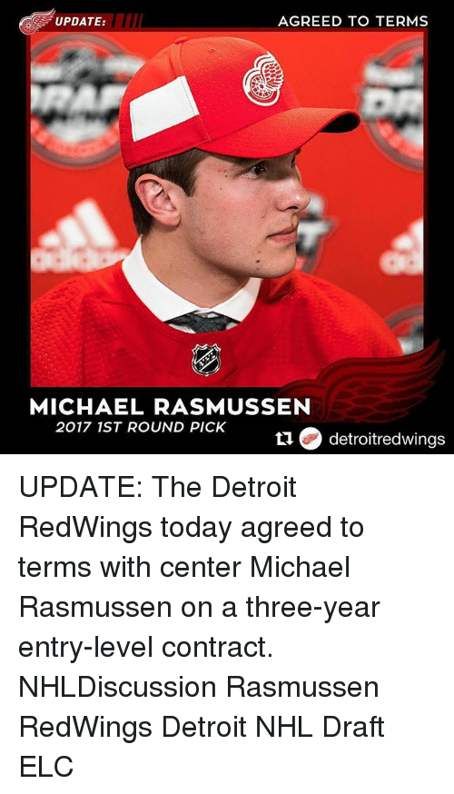 Detroit, Memes, and National Hockey League (NHL): UPDATE:  AGREED TO TERMS  MICHAEL RASMUSSEN  2017 1ST ROUND PICK  detroitredwings UPDATE: The Detroit RedWings today agreed to terms with center Michael Rasmussen on a three-year entry-level contract. NHLDiscussion Rasmussen RedWings Detroit NHL Draft ELC