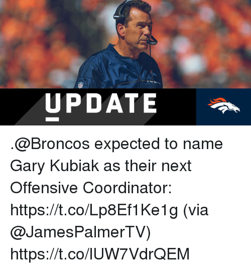 Memes, Broncos, and Gary Kubiak: UPDATE .@Broncos expected to name Gary Kubiak as their next Offensive Coordinator: https://t.co/Lp8Ef1Ke1g (via @JamesPalmerTV) https://t.co/lUW7VdrQEM