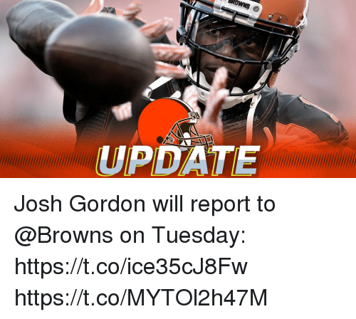 Memes, Browns, and Josh Gordon: UPDATE Josh Gordon will report to @Browns on Tuesday: https://t.co/ice35cJ8Fw https://t.co/MYTOl2h47M