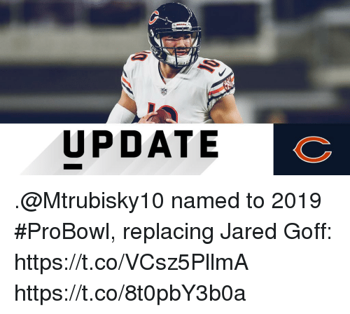 probowl: UPDATE .@Mtrubisky10 named to 2019 #ProBowl, replacing Jared Goff: https://t.co/VCsz5PllmA https://t.co/8t0pbY3b0a