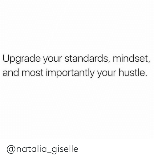 Importantly: Upgrade your standards, mindset,  and most importantly your hustle. @natalia_giselle