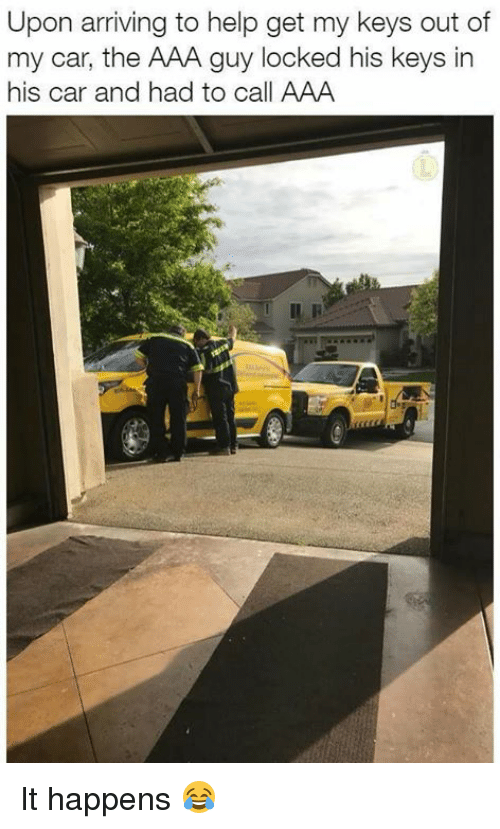 Dank, Help, and 🤖: Upon arriving to help get my keys out of  my car, the AAA guy locked his keys in  his car and had to call AAA It happens 😂