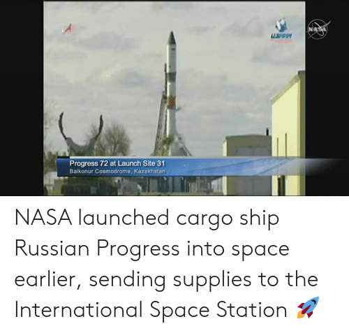 Dank, Nasa, and Space: uren  Progress 72 at Launch Site 31  Baikonur Cosmodrome, Kazakhstan NASA launched cargo ship Russian Progress into space earlier, sending supplies to the International Space Station 🚀