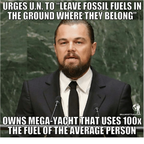 "Memes, Fossil, and Belongings: URGES U.N. TO LEAVE FOSSIL FUELS IN  THE GROUND WHERE THEY BELONG""  BILLWHITTLE.COM  OWNS MEGALYACHT THAT USES 100x  THE FUEL OF THE AVERAGE PERSON"