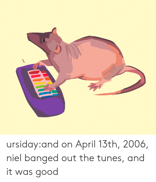 Tumblr, Blog, and Good: ursiday:and on April 13th, 2006, niel banged out the tunes, and it was good