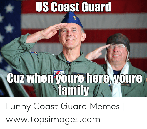Funny Coast Guard: US Coast Guard  Cuz when youre here, youre  family  UTED STATES
