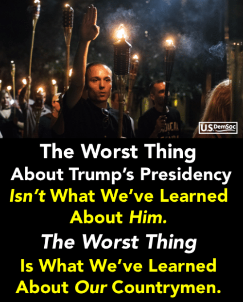 The Worst, Him, and Thing: US DemSoc  ICA  The Worst Thing  About Trump's Presidency  Isn't What We've Learned  About Him.  The Worst Thing  Is What We've Learned  About Our Countrymen.