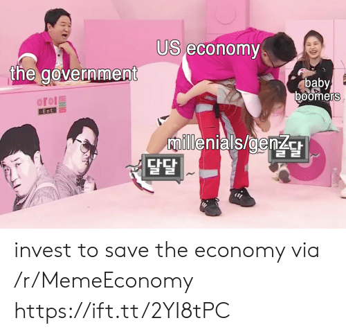 Oro: US economy  the govermment  baby  boomers  oroΙ돌  Ent.  ilenials/genz  2  달달 invest to save the economy via /r/MemeEconomy https://ift.tt/2YI8tPC