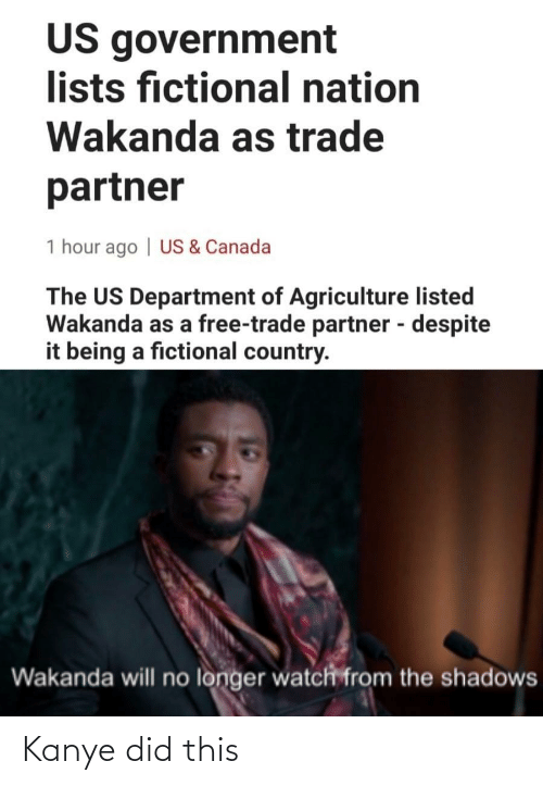 Canada: US government  lists fictional nation  Wakanda as trade  partner  1 hour ago | US & Canada  The US Department of Agriculture listed  Wakanda as a free-trade partner - despite  it being a fictional country.  %3D  Wakanda will no longer watch from the shadows Kanye did this