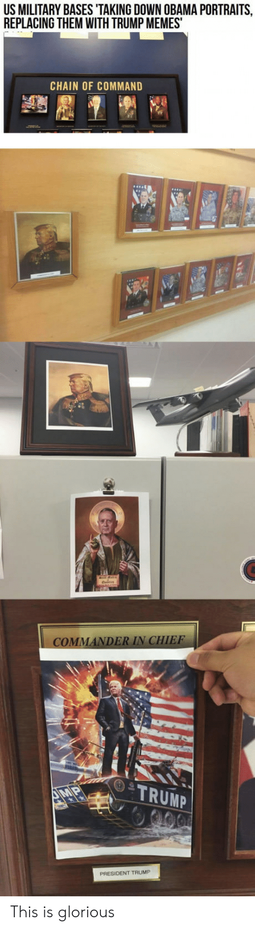 Commandeer: US MILITARY BASES TAKING DOWN OBAMA PORTRAITS  REPLACING THEM WITH TRUMP MEMES  CHAIN OF COMMAND  MA  DER IN CHIEF  TRUMP  PRESIDENT TRUMP This is glorious