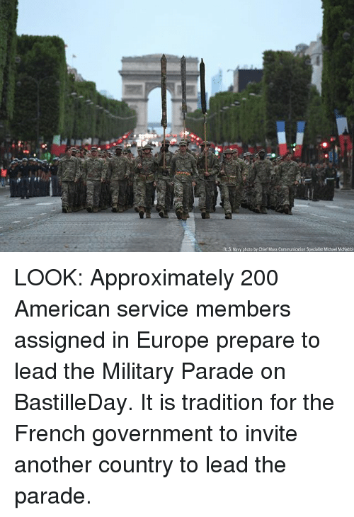 Bailey Jay, Memes, and American: (US Navy photo by Chief Mass Communication Specialist Michael McNabb) LOOK: Approximately 200 American service members assigned in Europe prepare to lead the Military Parade on BastilleDay. It is tradition for the French government to invite another country to lead the parade.