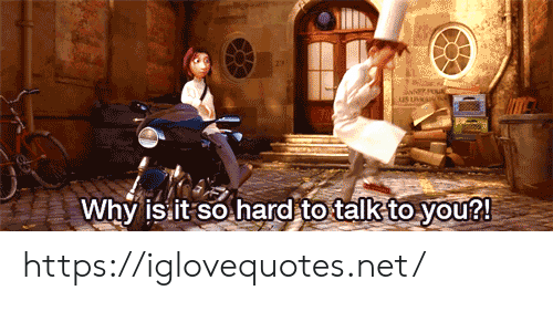 Net, Why, and You: us UNKAN  Why is it so hard to talk to you? https://iglovequotes.net/