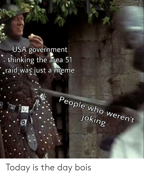 Meme, Reddit, and Today: USA government  thinking the area 51  .raid was just a meme  People who weren't  joking Today is the day bois