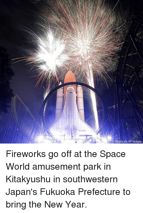 Memes, New Year's, and Fireworks: USA  scovery  Kyado via AP Images Fireworks go off at the Space World amusement park in Kitakyushu in southwestern Japan's Fukuoka Prefecture to bring the New Year.