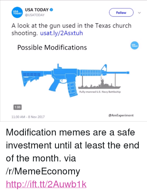"battleship: USA  TODAY 6  USA TODAY  @USATODAY  Follow  A look at the gun used in the Texas church  shooting. usat.ly/2Asxtuh  Possible Modifications  TODAY  Fully-manned U.S. Navy Battleship  1:08  @AmExperiment  11:30 AM-8 Nov 2017 <p>Modification memes are a safe investment until at least the end of the month. via /r/MemeEconomy <a href=""http://ift.tt/2Auwb1k"">http://ift.tt/2Auwb1k</a></p>"