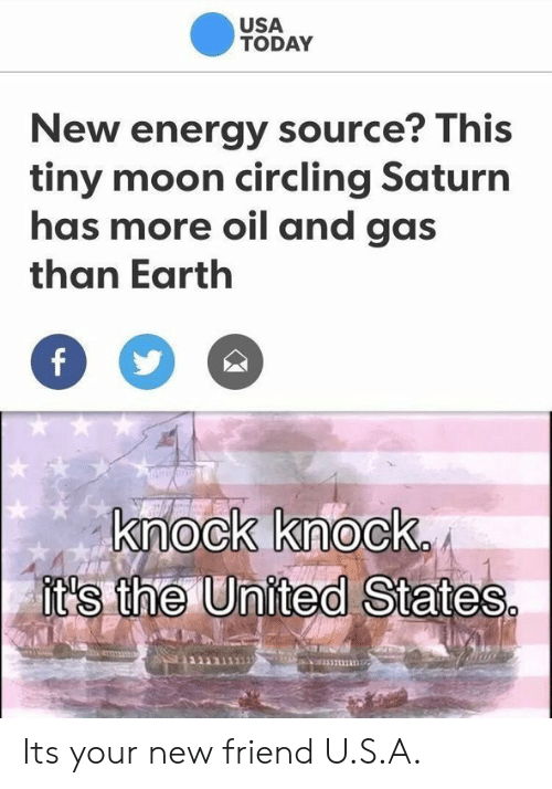 Energy, Earth, and Moon: USA  TODAY  New energy source? This  tiny moon circling Saturn  has more oil and gas  than Earth  ock knock  ts the United States Its your new friend U.S.A.