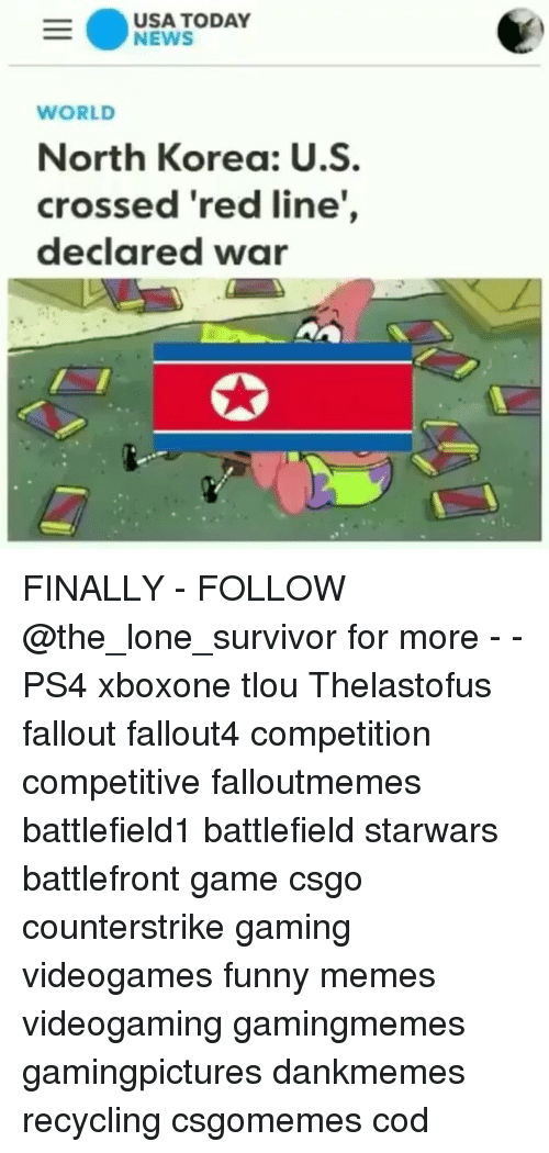 Fallouts: USA TODAY  NEWS  WORLD  North Korea: U.S  crossed 'red line,  declared war FINALLY - FOLLOW @the_lone_survivor for more - - PS4 xboxone tlou Thelastofus fallout fallout4 competition competitive falloutmemes battlefield1 battlefield starwars battlefront game csgo counterstrike gaming videogames funny memes videogaming gamingmemes gamingpictures dankmemes recycling csgomemes cod
