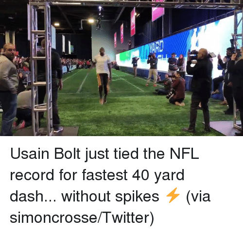 40 yard dash: Usain Bolt just tied the NFL record for fastest 40 yard dash... without spikes ⚡️  (via simoncrosse/Twitter)