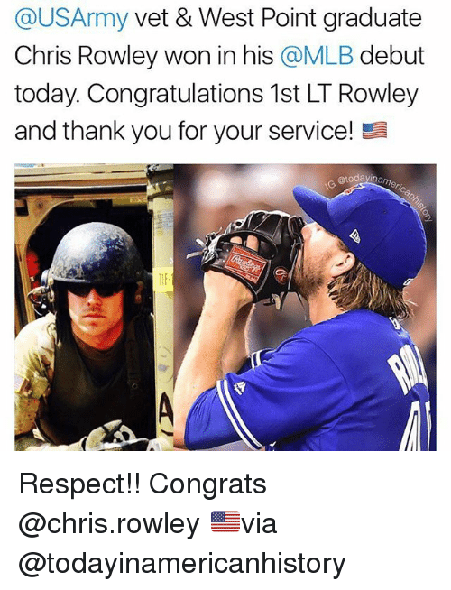 Memes, Mlb, and Respect: @USArmy vet & West Point graduate  Chris Rowley won in his @MLB debut  today. Congratulations 1st LT Rowley  and thank you for your service!  @todayin  1IF Respect!! Congrats @chris.rowley 🇺🇸via @todayinamericanhistory