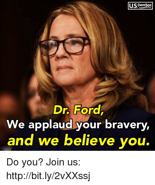 Http, Believe, and You: USDemsoo  r For  We applaud your bravery,  and we believe vou. Do you? Join us: http://bit.ly/2vXXssj