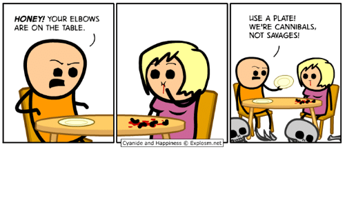 Happiness Explosm: USE A PLATE!  WE'RE CANNIBALS,  NOT SAVAGES!  HONEY! YOUR ELBOWS  ARE ON THE TABLE  Cyanide and Happiness Explosm.net