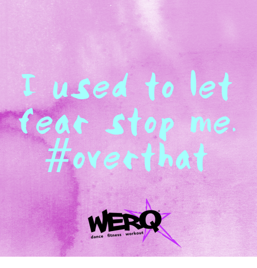 Dance, Fear, and Fitness: used to let  ovectha  WERQ  fear sto  dance fitness workout