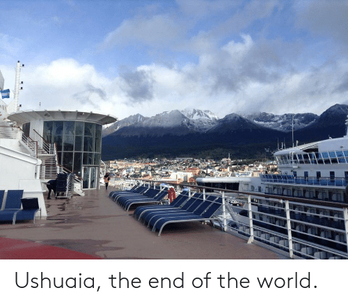 World, End of the World, and The World: Ushuaia, the end of the world.
