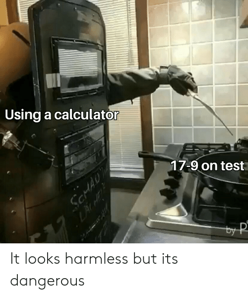 Calculator, Test, and Using: Using a calculator  17-9 on test It looks harmless but its dangerous