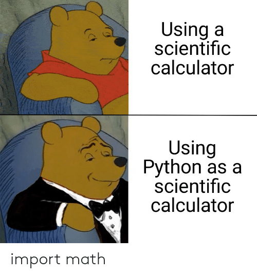 Calculator, Math, and Python: Using a  scientific  calculator  Using  Python as a  scientific  calculator import math