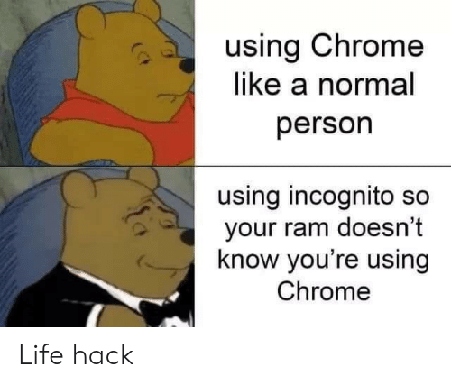 Using Chrome Like a Normal Person Using Incognito So Your Ram Doesn