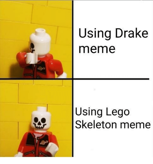 Drake, Lego, and Meme: Using Drake  meme  Using Lego  Skeleton meme