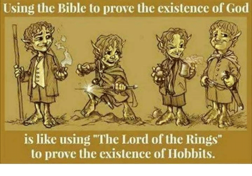 """God, Memes, and The Lord of the Rings: Using the Bible to prove the existence of God  is like using """"The Lord of the Rings""""  to prove the existence of Hobbits."""