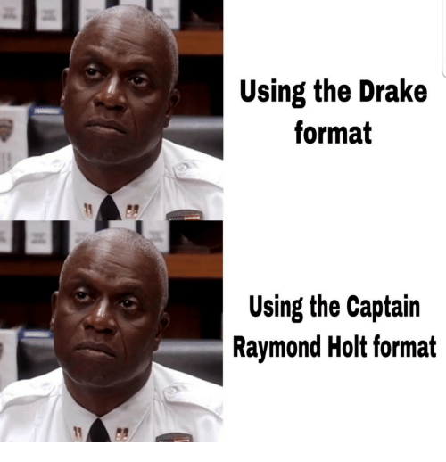 The Captain: Using the Drake  format  Using the Captain  Raymond Holt format