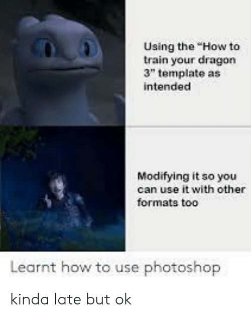 "Photoshop, How To, and Train: Using the ""How to  train your dragon  3"" template as  intended  Modifying it so you  can use it with other  formats too  Learnt how to use photoshop kinda late but ok"