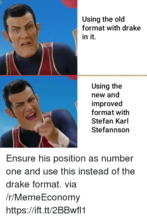 Drake, Ensure, and Old: Using the old  format with drake  in it.  Using the  new and  improved  format with  Stefan Karl  Stefannson Ensure his position as number one and use this instead of the drake format. via /r/MemeEconomy https://ift.tt/2BBwfl1